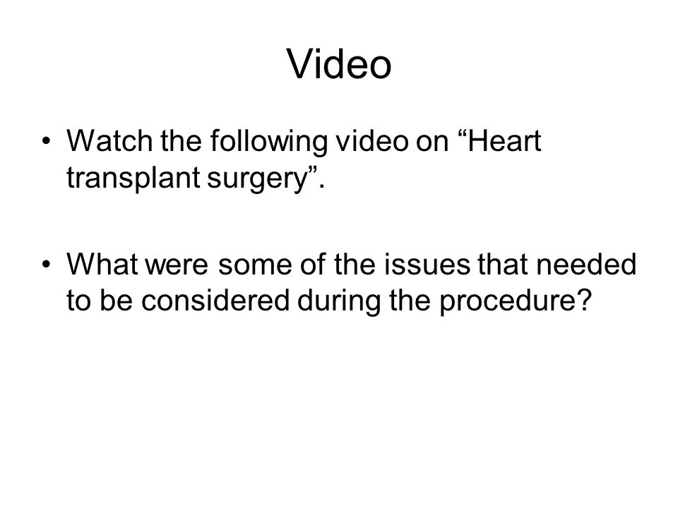 """Video Watch the following video on """"Heart transplant surgery"""". What were some of the issues that needed to be considered during the procedure?"""