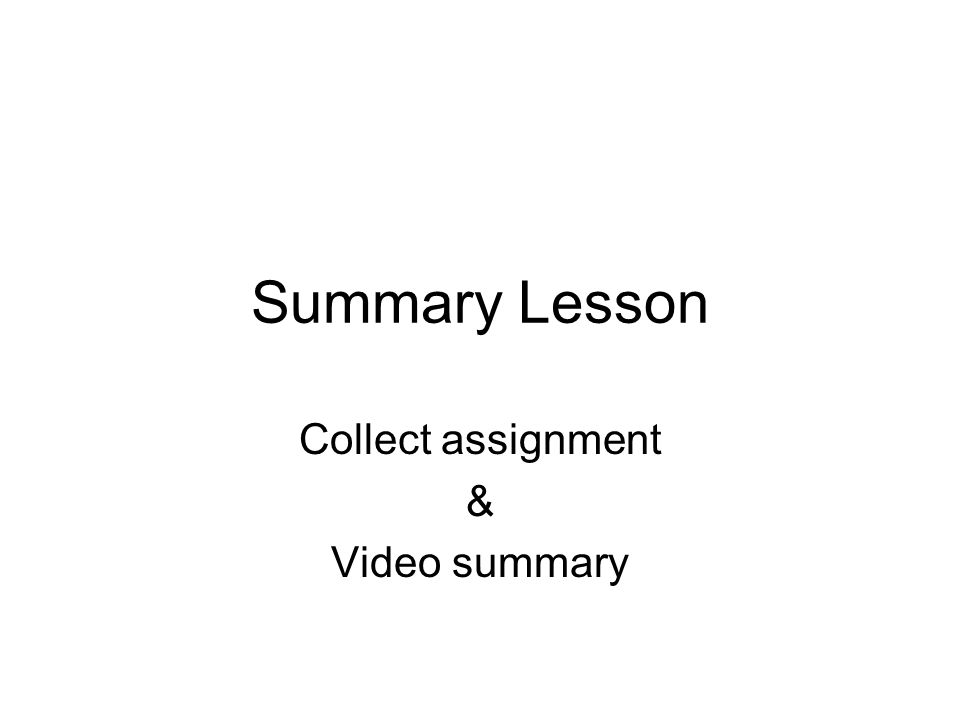Summary Lesson Collect assignment & Video summary