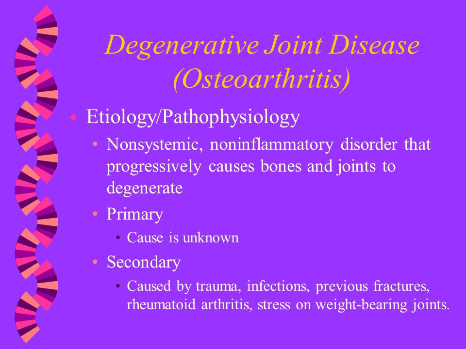 Degenerative Joint Disease (Osteoarthritis) w Etiology/Pathophysiology Nonsystemic, noninflammatory disorder that progressively causes bones and joint