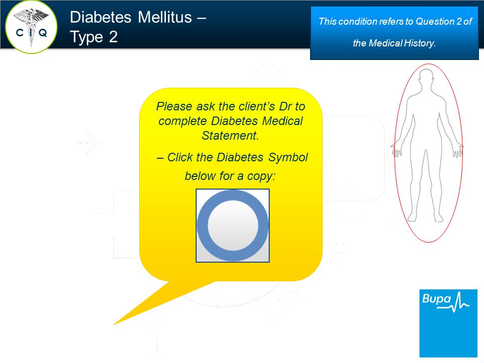 Diabetes Mellitus – Type 2 C QI This condition refers to Question 2 of the Medical History.