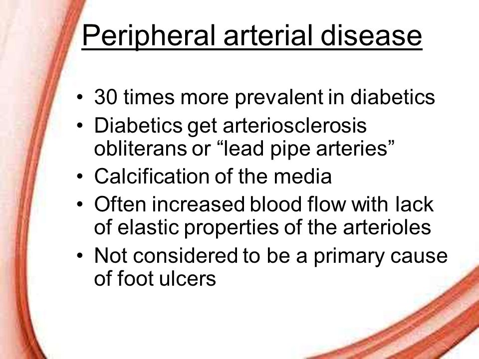 "Page 17 Peripheral arterial disease 30 times more prevalent in diabetics Diabetics get arteriosclerosis obliterans or ""lead pipe arteries"" Calcificati"