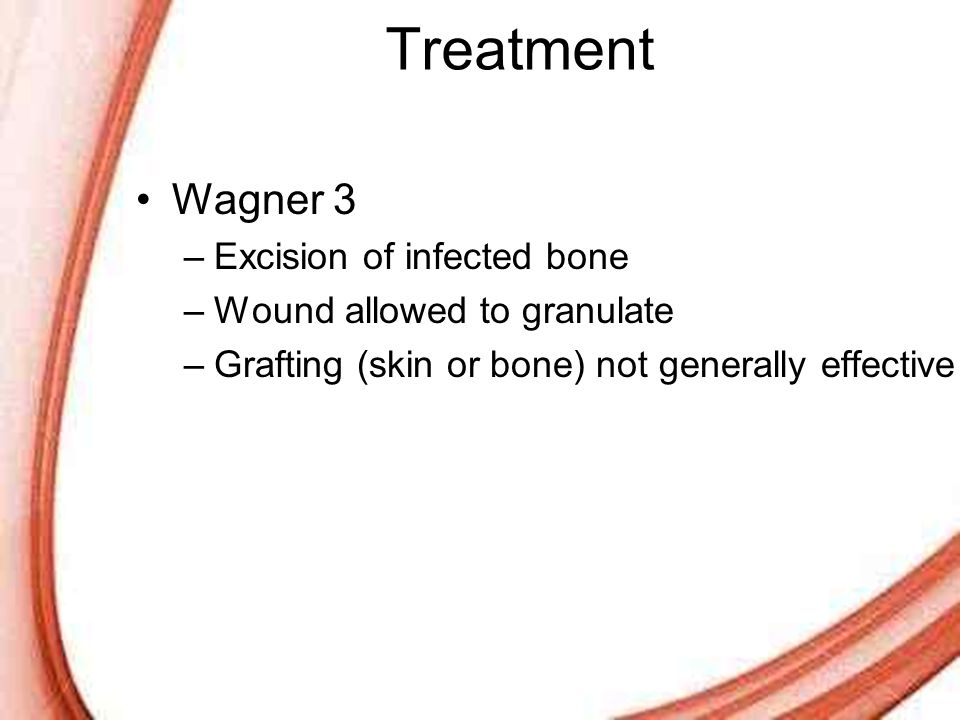Page 46 Treatment Wagner 3 –Excision of infected bone –Wound allowed to granulate –Grafting (skin or bone) not generally effective