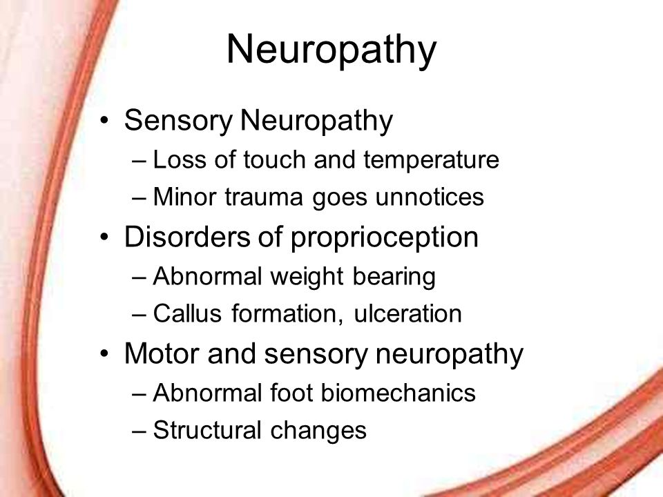 Page 7 Neuropathy Sensory Neuropathy –Loss of touch and temperature –Minor trauma goes unnotices Disorders of proprioception –Abnormal weight bearing