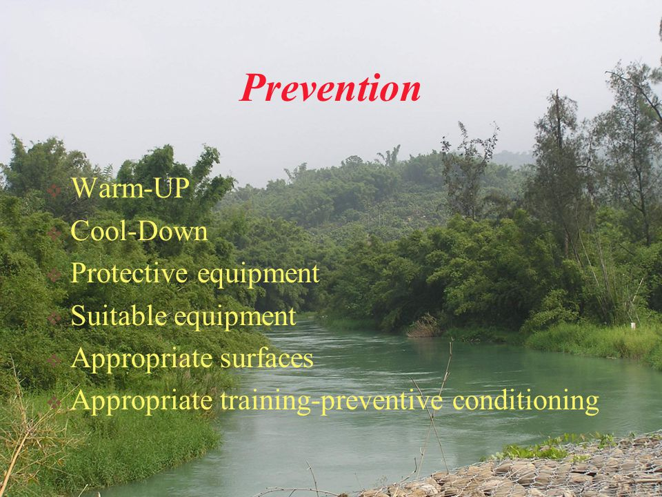 Prevention  Warm-UP  Cool-Down  Protective equipment  Suitable equipment  Appropriate surfaces  Appropriate training-preventive conditioning
