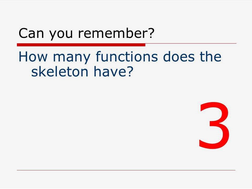 Can you remember How many functions does the skeleton have 3