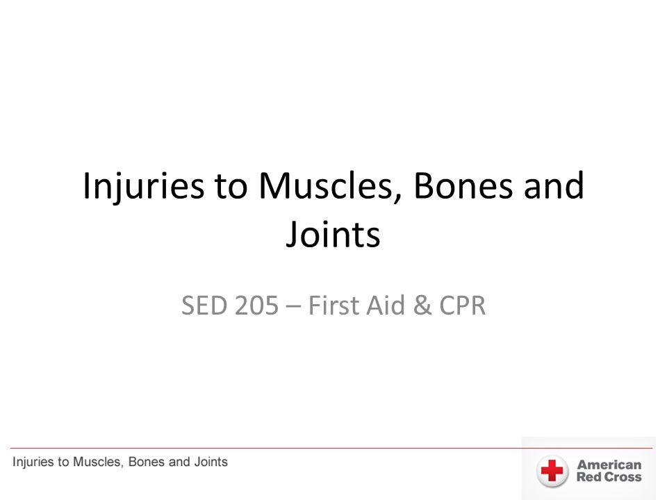 Injuries to Muscles, Bones and Joints SED 205 – First Aid & CPR