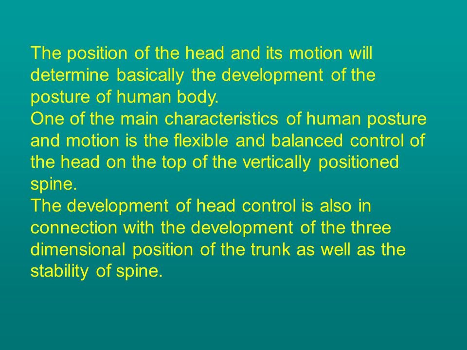 The position of the head and its motion will determine basically the development of the posture of human body. One of the main characteristics of huma