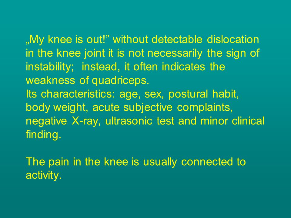 """""""My knee is out!"""" without detectable dislocation in the knee joint it is not necessarily the sign of instability; instead, it often indicates the weak"""