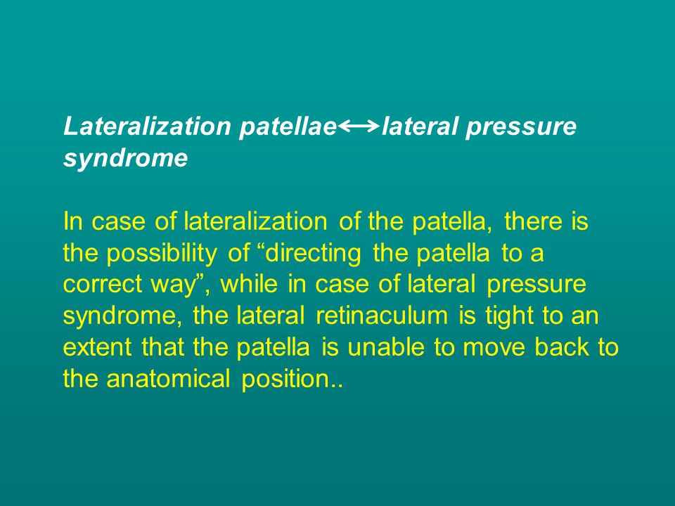 """Lateralization patellae lateral pressure syndrome In case of lateralization of the patella, there is the possibility of """"directing the patella to a co"""