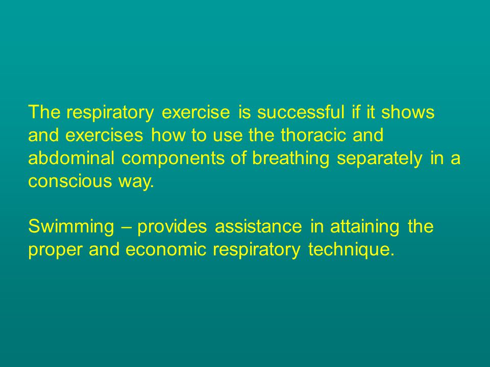 The respiratory exercise is successful if it shows and exercises how to use the thoracic and abdominal components of breathing separately in a conscio