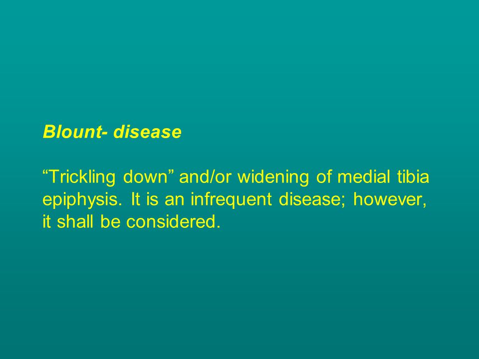 """Blount- disease """"Trickling down"""" and/or widening of medial tibia epiphysis. It is an infrequent disease; however, it shall be considered."""