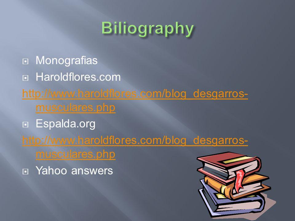  Monografias  Haroldflores.com http://www.haroldflores.com/blog_desgarros- musculares.php  Espalda.org http://www.haroldflores.com/blog_desgarros- musculares.php  Yahoo answers