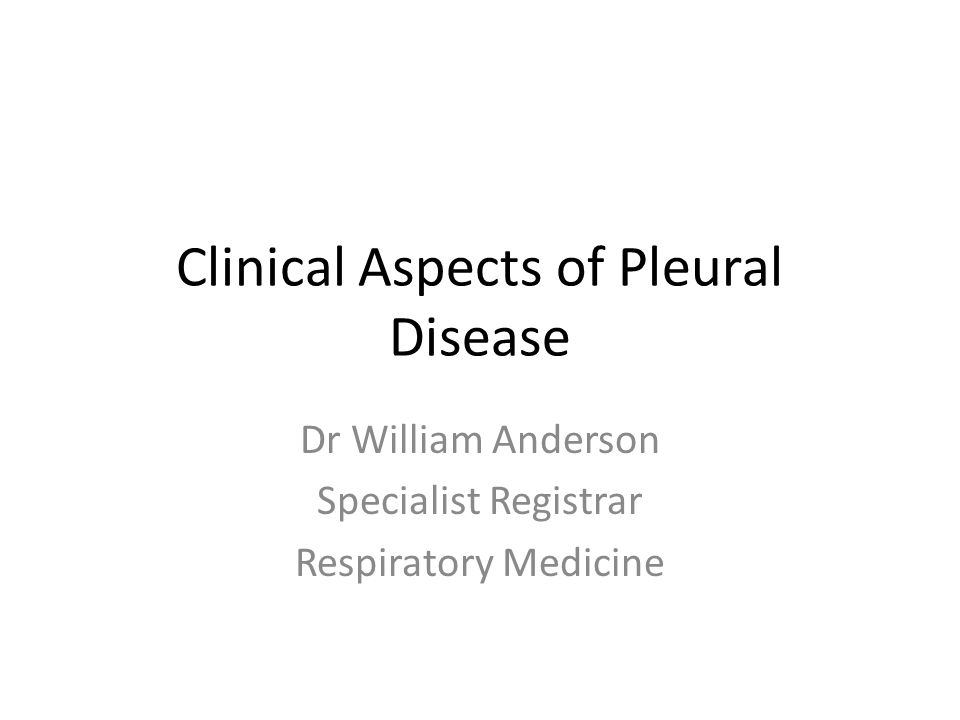 Clinical Aspects of Pleural Disease Dr William Anderson Specialist Registrar Respiratory Medicine