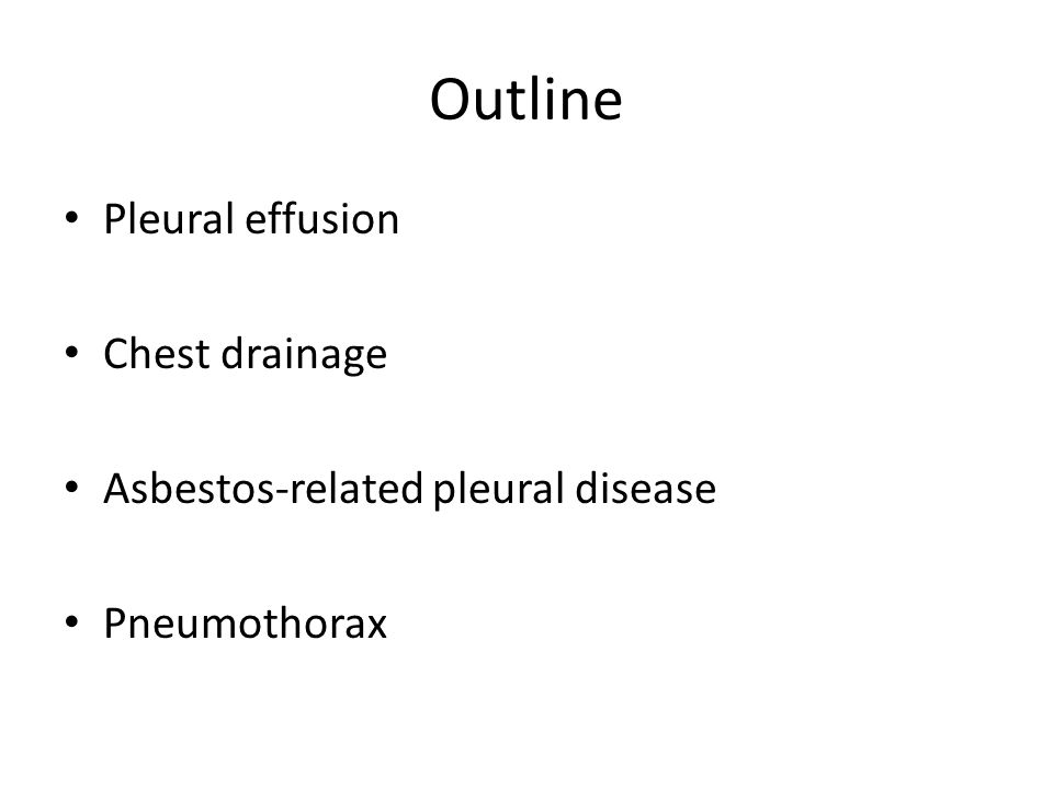 Outline Pleural effusion Chest drainage Asbestos-related pleural disease Pneumothorax
