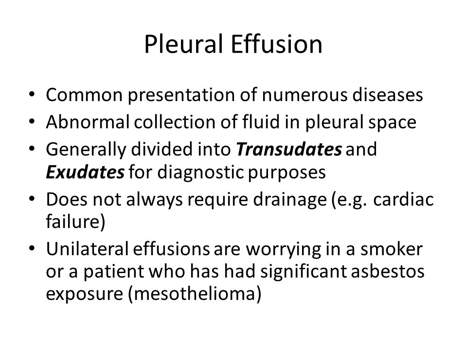 Pleural Effusion Common presentation of numerous diseases Abnormal collection of fluid in pleural space Generally divided into Transudates and Exudates for diagnostic purposes Does not always require drainage (e.g.