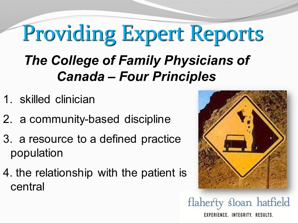 Providing Expert Reports The College of Family Physicians of Canada – Four Principles 1.skilled clinician 2.a community-based discipline 3.