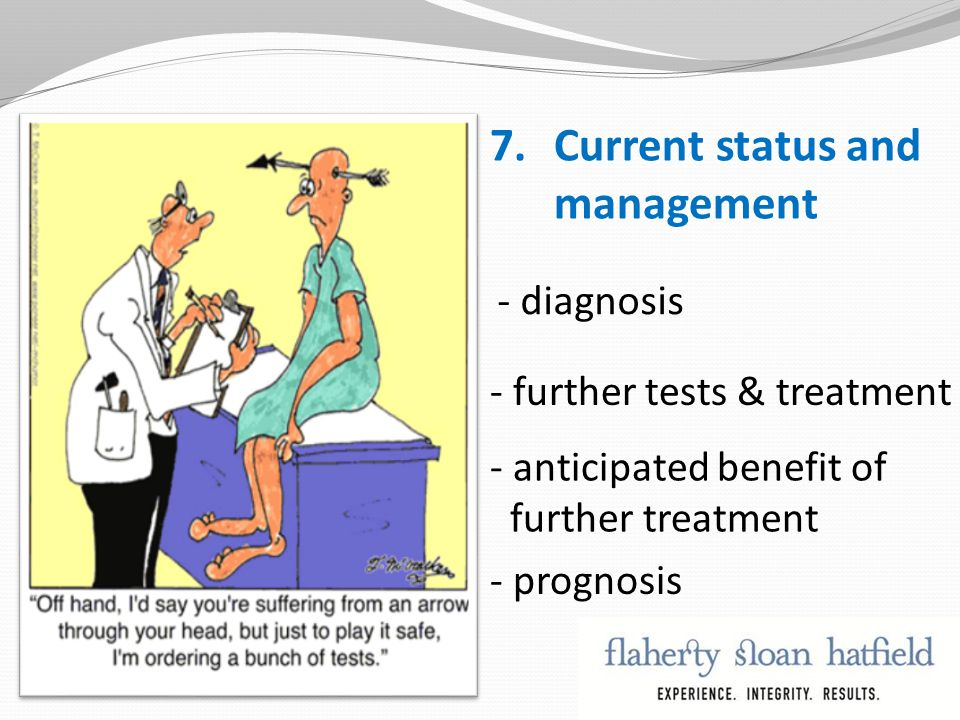 7.Current status and management - diagnosis - further tests & treatment - anticipated benefit of further treatment - prognosis