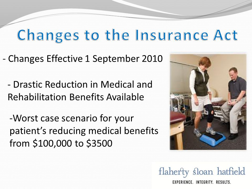 - Changes Effective 1 September 2010 - Drastic Reduction in Medical and Rehabilitation Benefits Available -Worst case scenario for your patient's reducing medical benefits from $100,000 to $3500