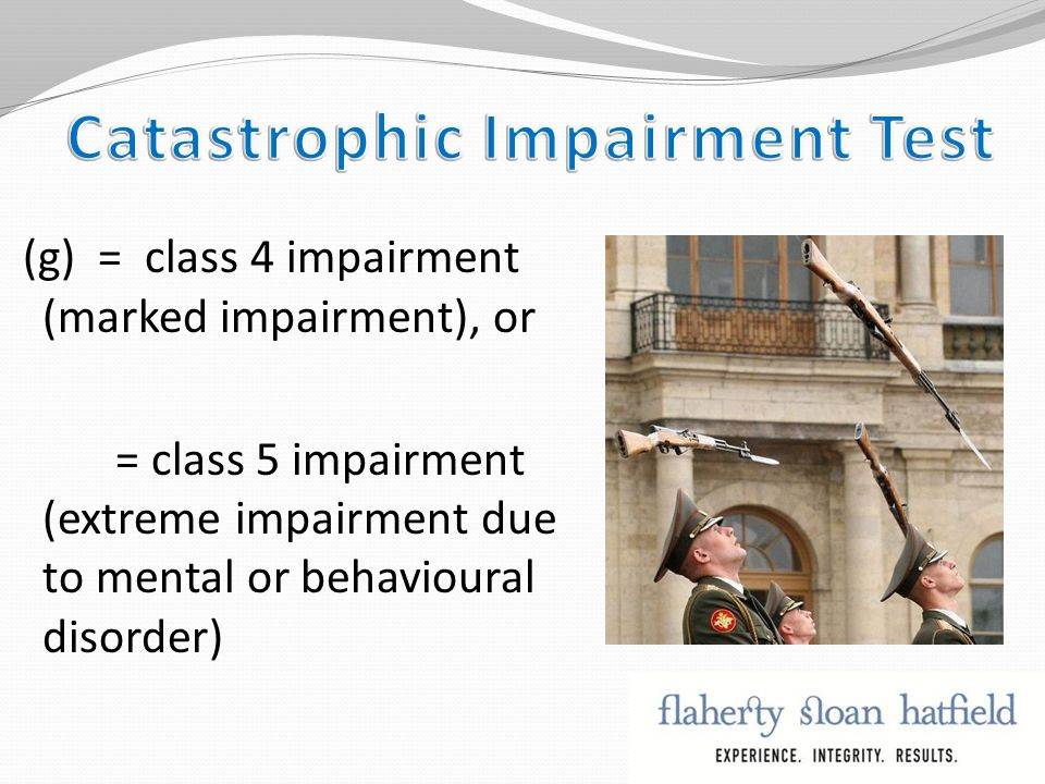 (g) = class 4 impairment (marked impairment), or = class 5 impairment (extreme impairment due to mental or behavioural disorder)