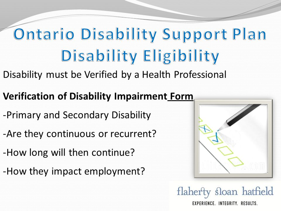 Disability must be Verified by a Health Professional Verification of Disability Impairment Form -Primary and Secondary Disability -Are they continuous or recurrent.