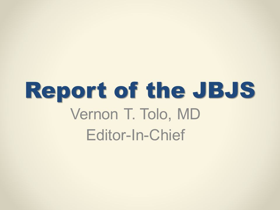 Report of the JBJS Vernon T. Tolo, MD Editor-In-Chief