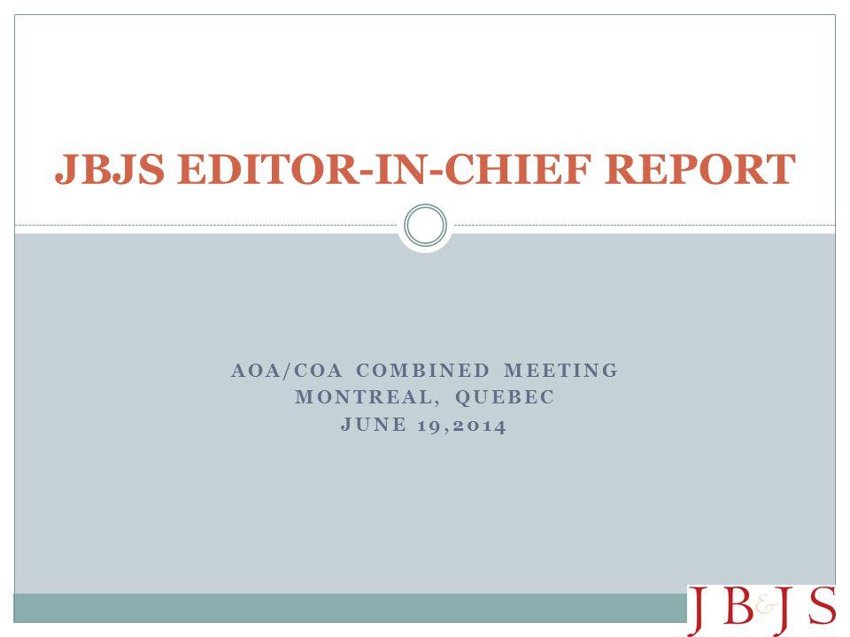 AOA/COA COMBINED MEETING MONTREAL, QUEBEC JUNE 19,2014 JBJS EDITOR-IN-CHIEF REPORT