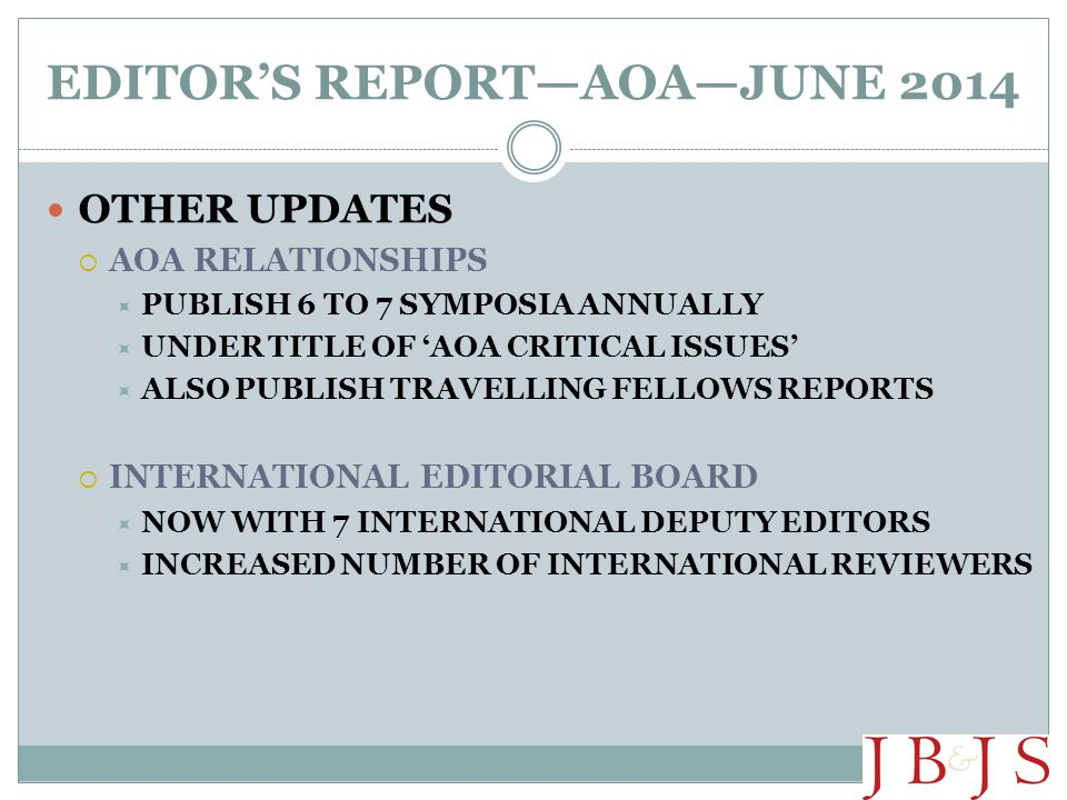 EDITOR'S REPORT—AOA—JUNE 2014 OTHER UPDATES  AOA RELATIONSHIPS  PUBLISH 6 TO 7 SYMPOSIA ANNUALLY  UNDER TITLE OF 'AOA CRITICAL ISSUES'  ALSO PUBLI