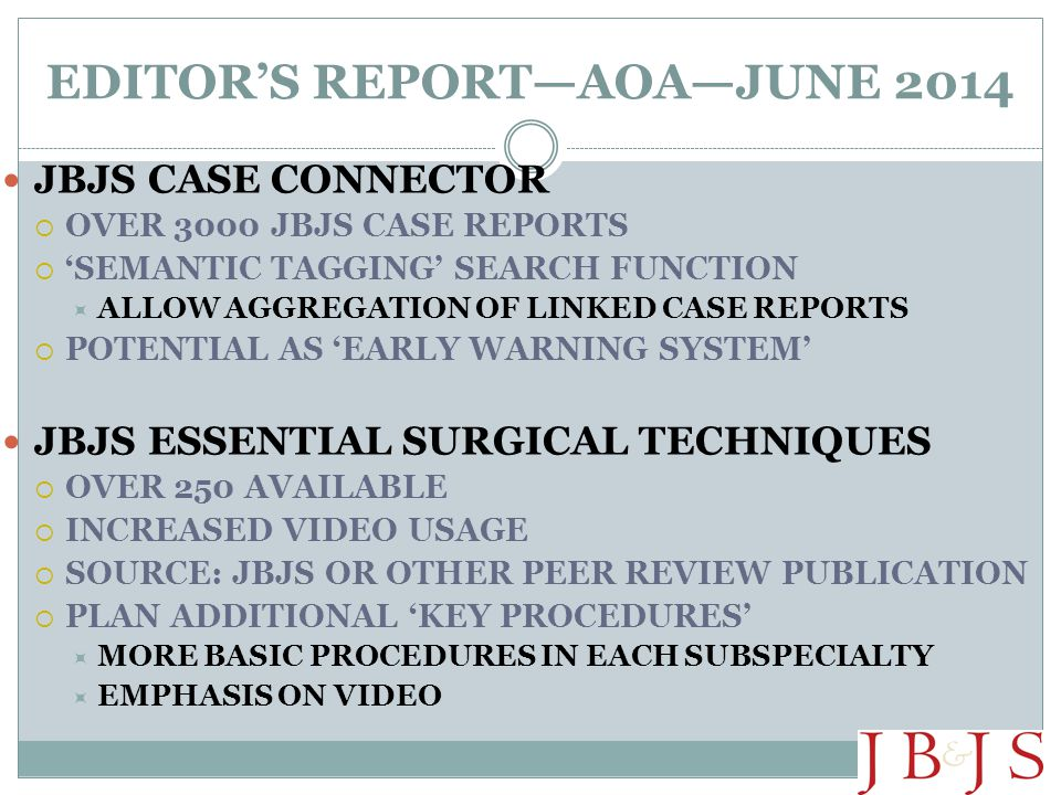 EDITOR'S REPORT—AOA—JUNE 2014 JBJS CASE CONNECTOR  OVER 3000 JBJS CASE REPORTS  'SEMANTIC TAGGING' SEARCH FUNCTION  ALLOW AGGREGATION OF LINKED CAS