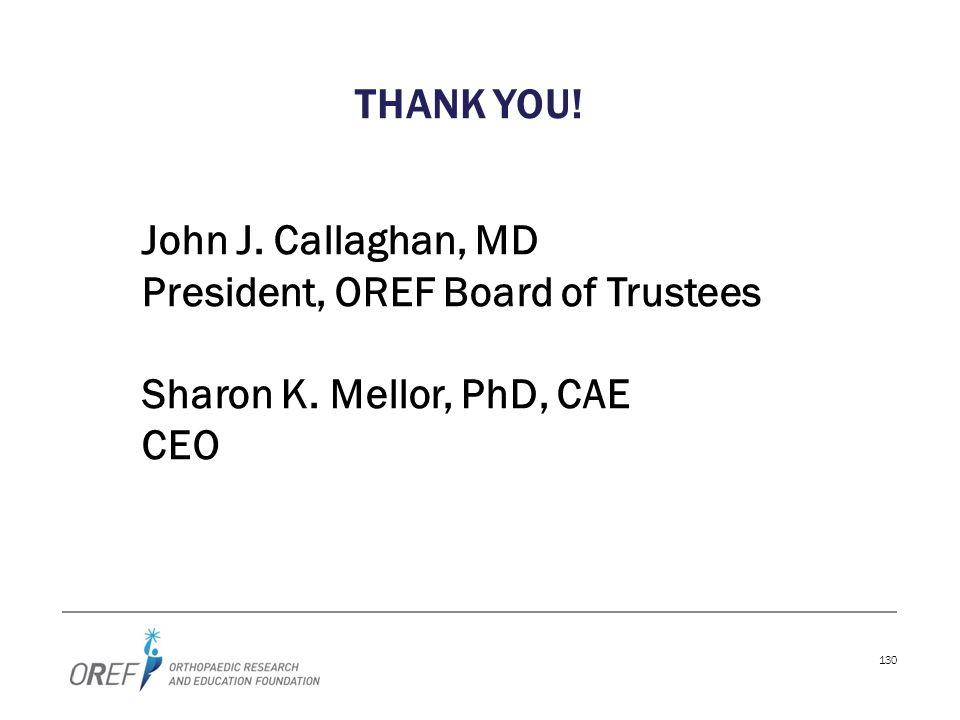 130 THANK YOU! John J. Callaghan, MD President, OREF Board of Trustees Sharon K. Mellor, PhD, CAE CEO