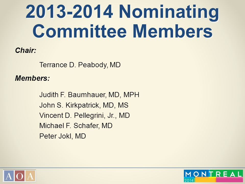 2013-2014 Nominating Committee Members Chair: Terrance D. Peabody, MD Members: Judith F. Baumhauer, MD, MPH John S. Kirkpatrick, MD, MS Vincent D. Pel
