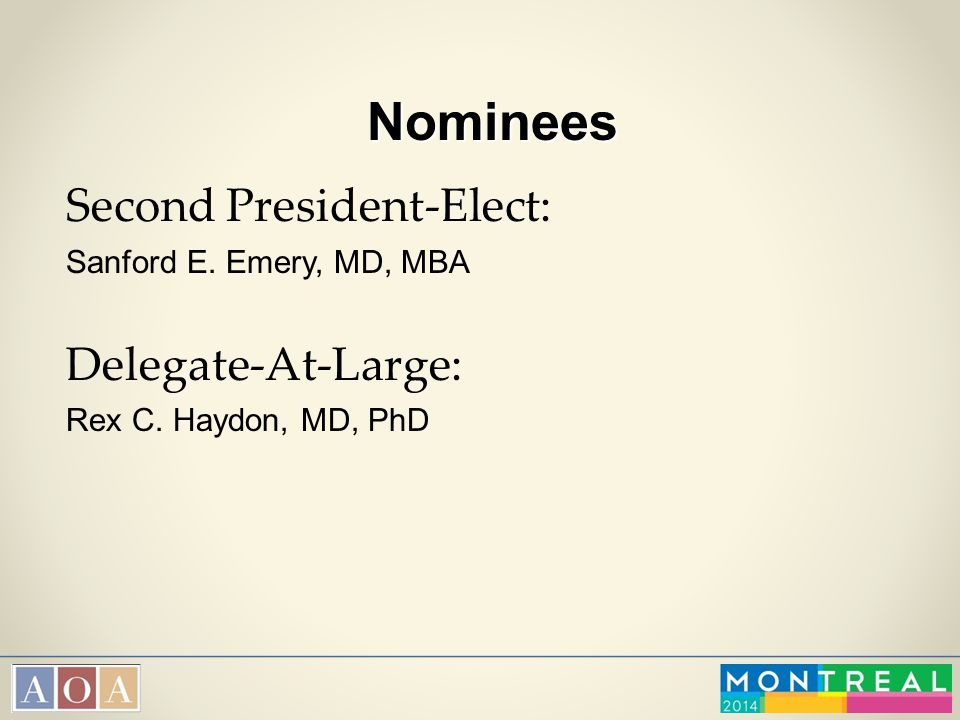 Nominees Second President-Elect: Sanford E. Emery, MD, MBA Delegate-At-Large: Rex C. Haydon, MD, PhD