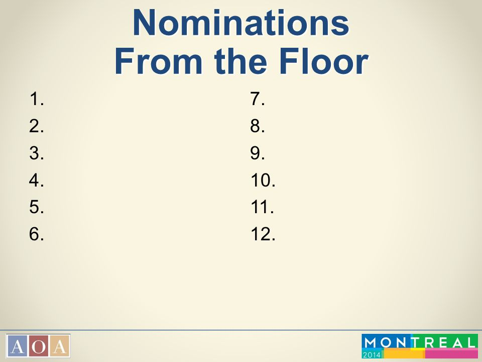 Nominations From the Floor 1. 2. 3. 4. 5. 6. 7. 8. 9. 10. 11. 12.