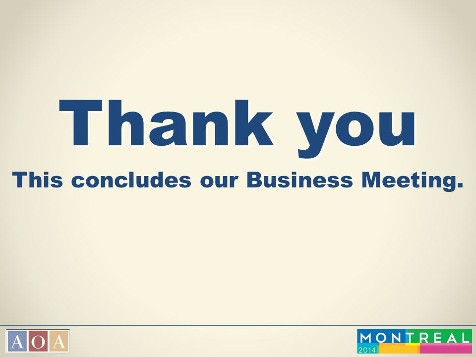 Thank you This concludes our Business Meeting.