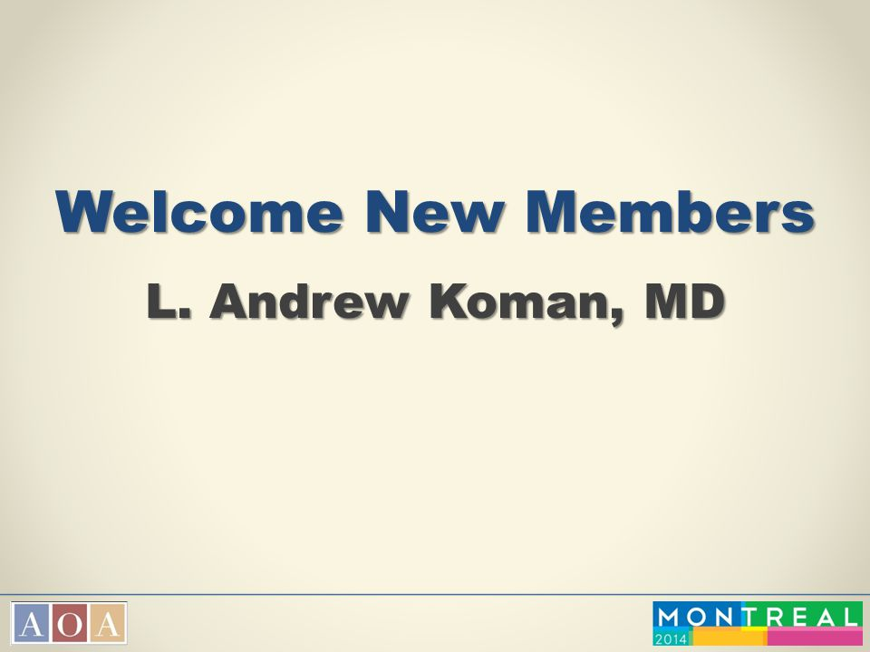 Report of the Membership Committee L. Andrew Koman, MD