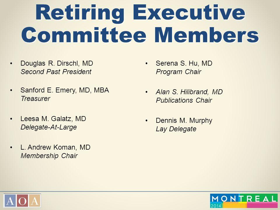 Retiring Executive Committee Members Douglas R. Dirschl, MD Second Past President Sanford E. Emery, MD, MBA Treasurer Leesa M. Galatz, MD Delegate-At-