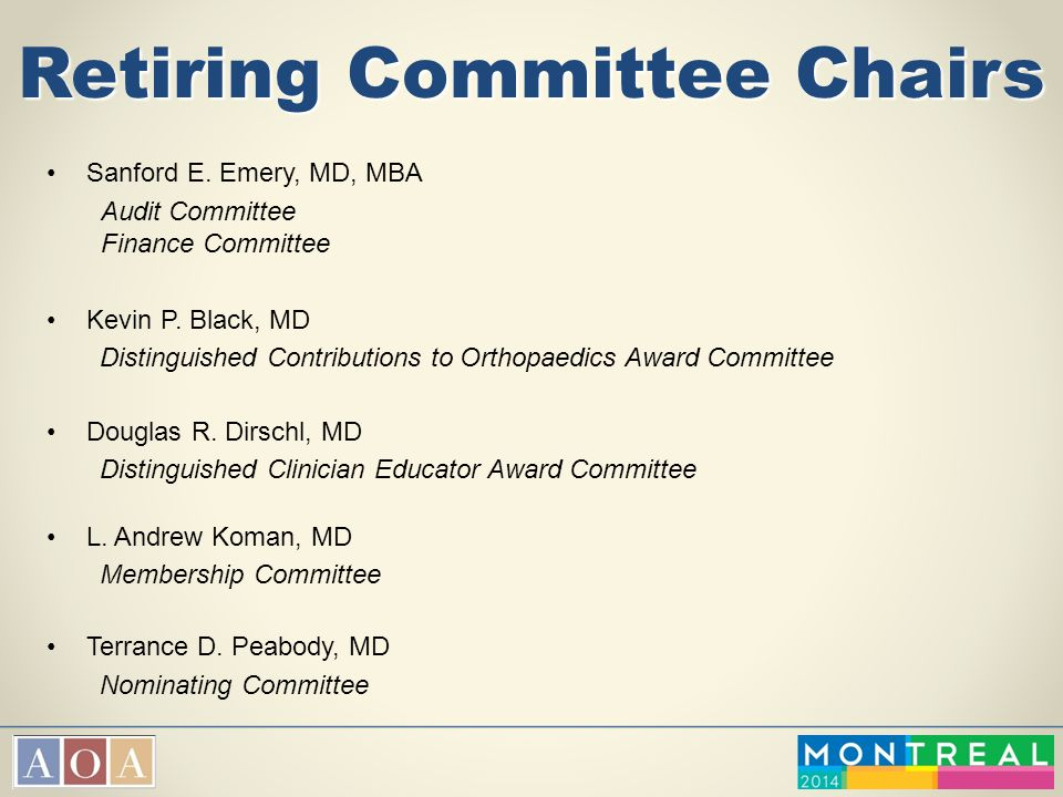 Retiring Committee Chairs Sanford E. Emery, MD, MBA Audit Committee Finance Committee Kevin P. Black, MD Distinguished Contributions to Orthopaedics A