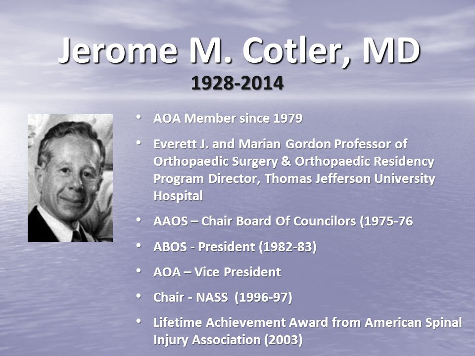 Jerome M. Cotler, MD AOA Member since 1979 AOA Member since 1979 Everett J. and Marian Gordon Professor of Orthopaedic Surgery & Orthopaedic Residency