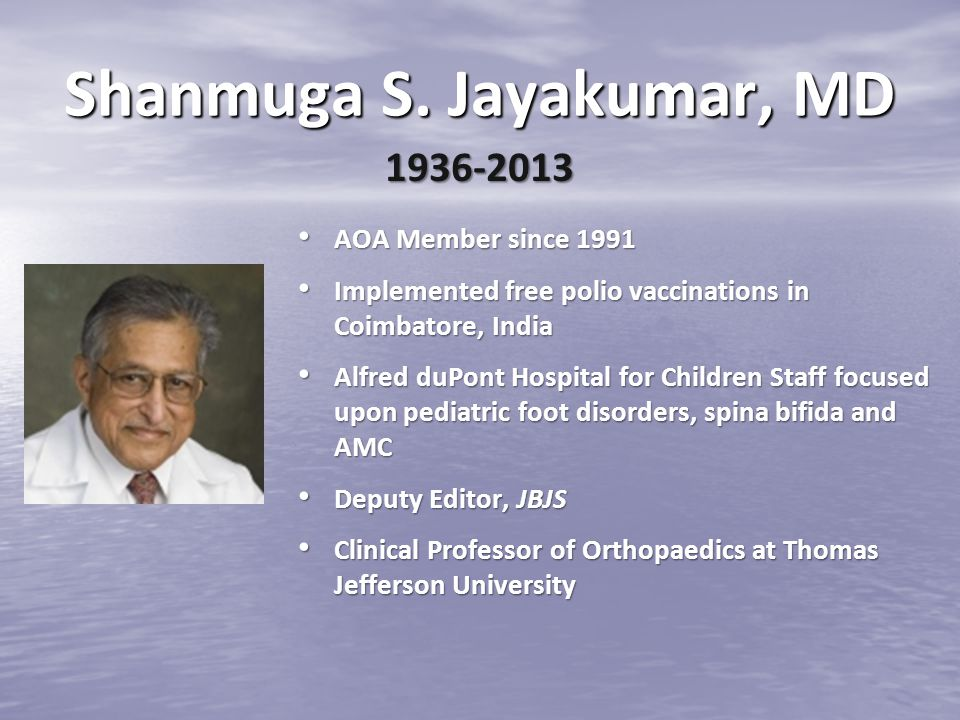 Shanmuga S. Jayakumar, MD AOA Member since 1991 AOA Member since 1991 Implemented free polio vaccinations in Coimbatore, India Implemented free polio