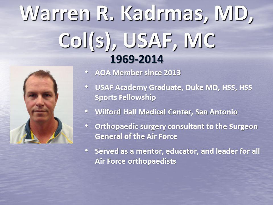 Warren R. Kadrmas, MD, Col(s), USAF, MC AOA Member since 2013 AOA Member since 2013 USAF Academy Graduate, Duke MD, HSS, HSS Sports Fellowship USAF Ac