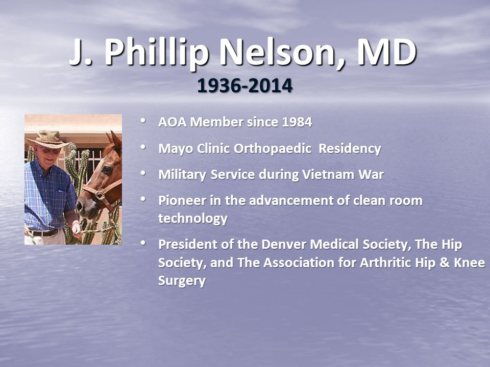 J. Phillip Nelson, MD AOA Member since 1984 AOA Member since 1984 Mayo Clinic Orthopaedic Residency Mayo Clinic Orthopaedic Residency Military Service