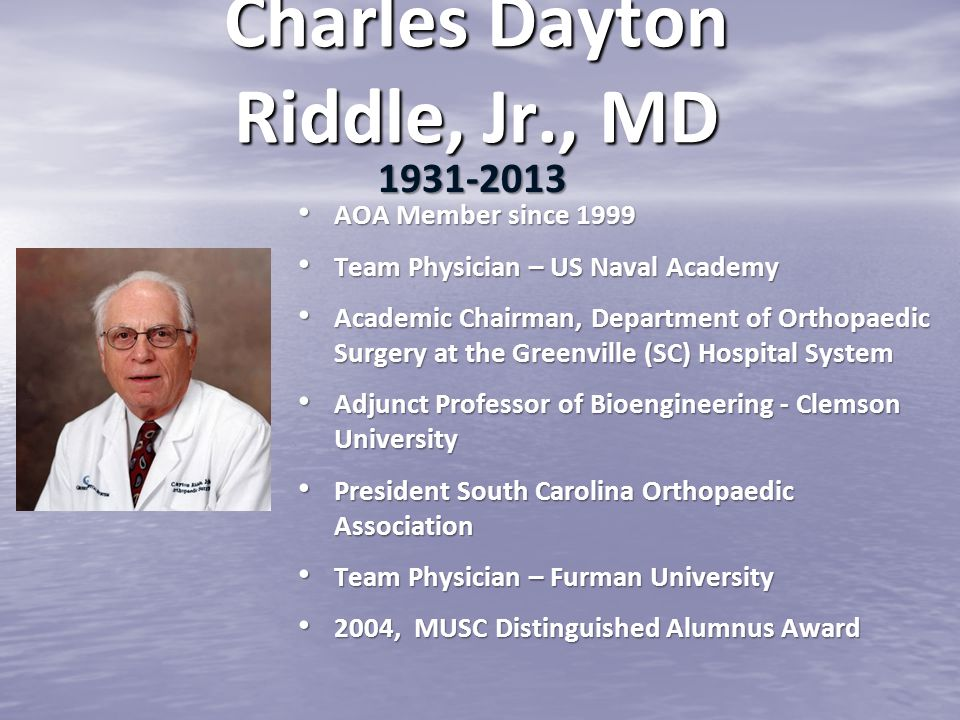 Charles Dayton Riddle, Jr., MD AOA Member since 1999 AOA Member since 1999 Team Physician – US Naval Academy Team Physician – US Naval Academy Academi