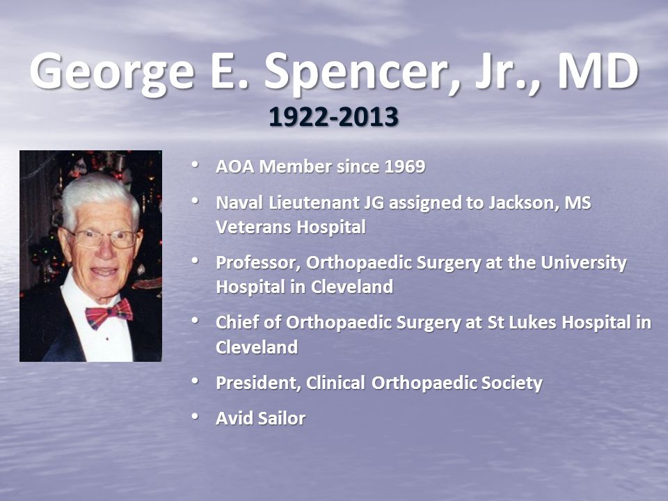 George E. Spencer, Jr., MD AOA Member since 1969 AOA Member since 1969 Naval Lieutenant JG assigned to Jackson, MS Veterans Hospital Naval Lieutenant
