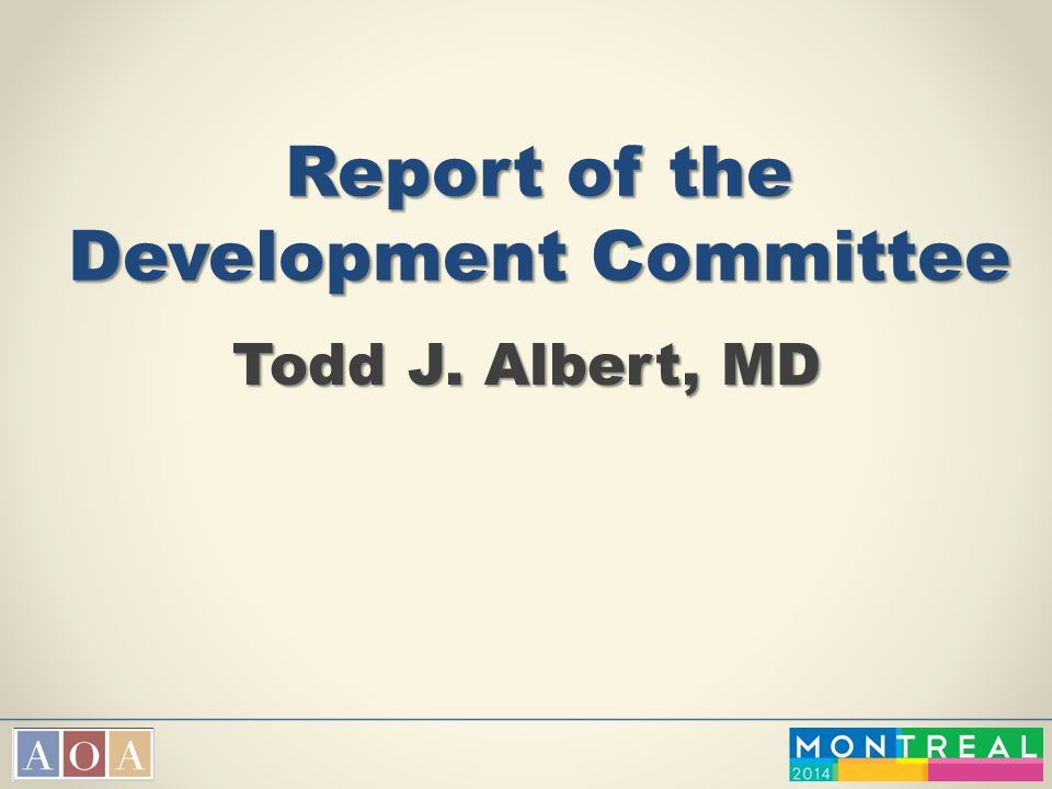 Report of the Development Committee Todd J. Albert, MD