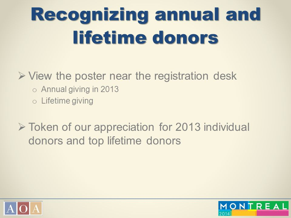 Recognizing annual and lifetime donors  View the poster near the registration desk o Annual giving in 2013 o Lifetime giving  Token of our appreciat