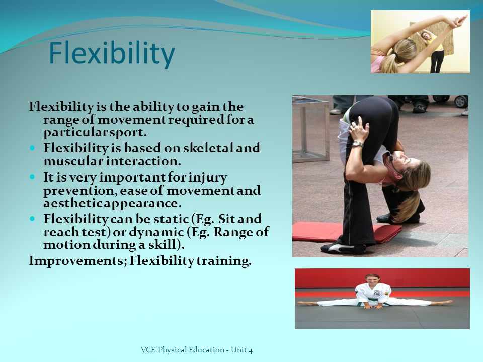 Flexibility Flexibility is the ability to gain the range of movement required for a particular sport.