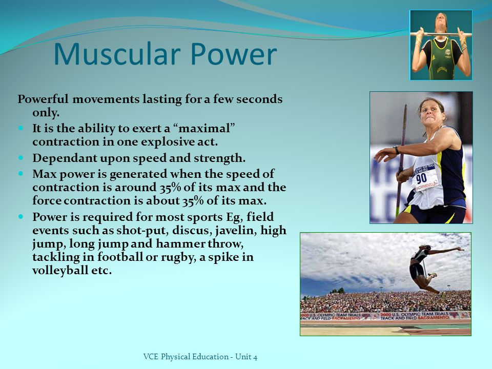 VCE Physical Education - Unit 4 Muscular Power Powerful movements lasting for a few seconds only.