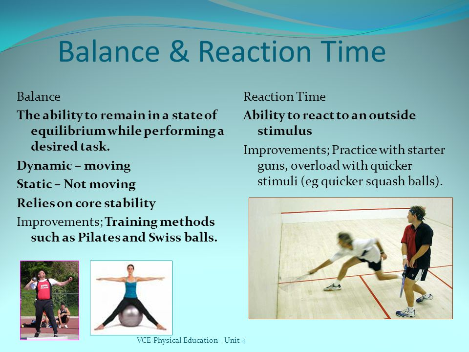 VCE Physical Education - Unit 4 Balance & Reaction Time Balance The ability to remain in a state of equilibrium while performing a desired task.