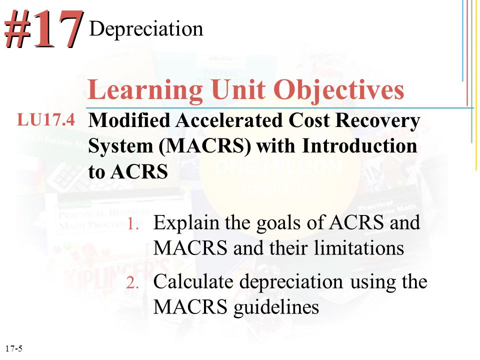 17-5 1. Explain the goals of ACRS and MACRS and their limitations 2.
