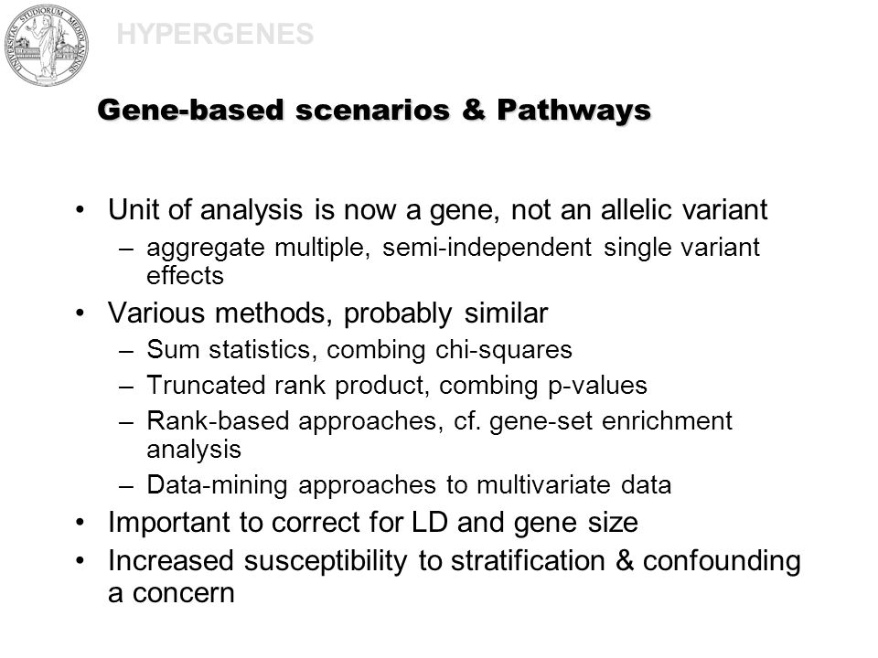 HYPERGENES Gene-based scenarios & Pathways Unit of analysis is now a gene, not an allelic variant –aggregate multiple, semi-independent single variant
