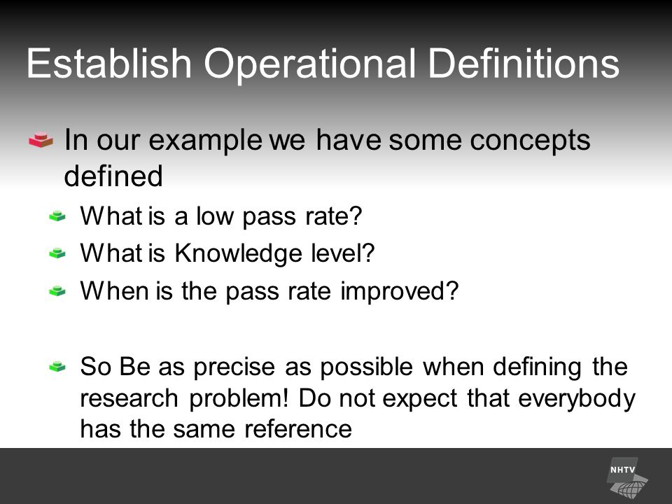 Establish Operational Definitions In our example we have some concepts defined What is a low pass rate.